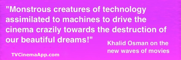 TV Cinema World: Khalid Osman's Quote about the Destructive Nature of the New Cinema.