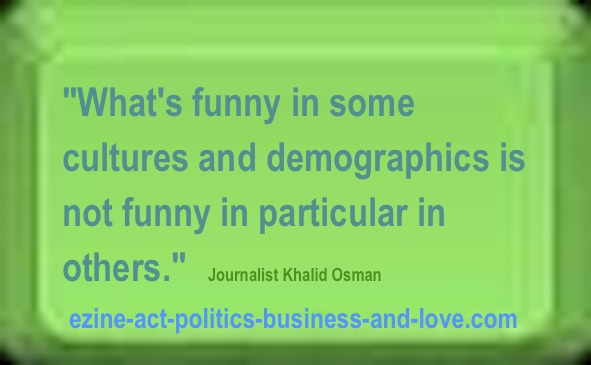 Action TV Shows: What's funny in some cultures and demographics is not funny in particular in others. Journalist Khalid Osman's quotes.