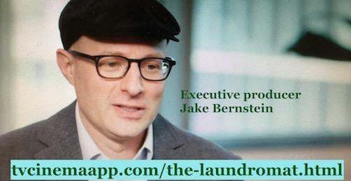 tvcinemaapp.com/the-laundromat.html: The Laundromat: Executive producer: Jake Bernstein.
